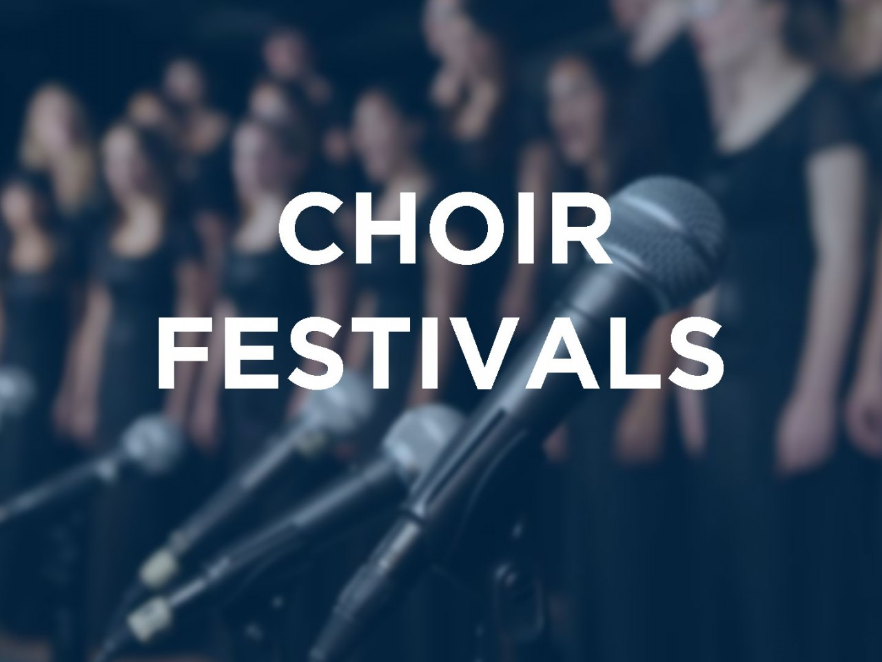 CHOIR FESTIVALS AND COMPETITIONS